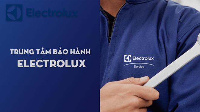 Địa chỉ Trung Tâm Bảo Hành Electrolux trên toàn Quốc